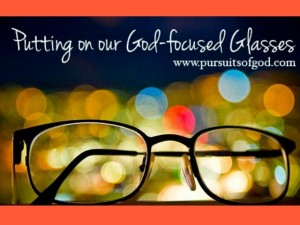 Putting on our God-focused Glasses