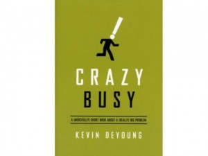Book Review: Crazy Busy, Kevin DeYoung