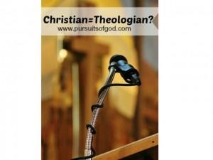 Christian= Theologian?