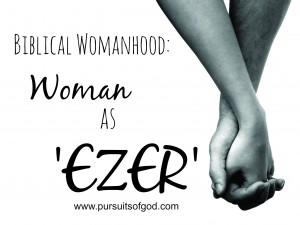Biblical Womanhood: Woman as Ezer