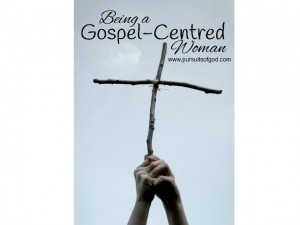 Being a Gospel-Centred Woman