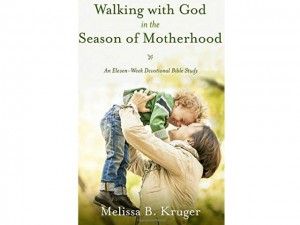 Book Review: Walking with God in the Season of Motherhood, Melissa B. Kruger