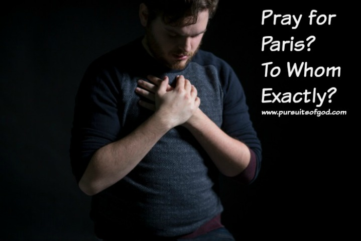 Pray for Paris? To Whom Exactly?