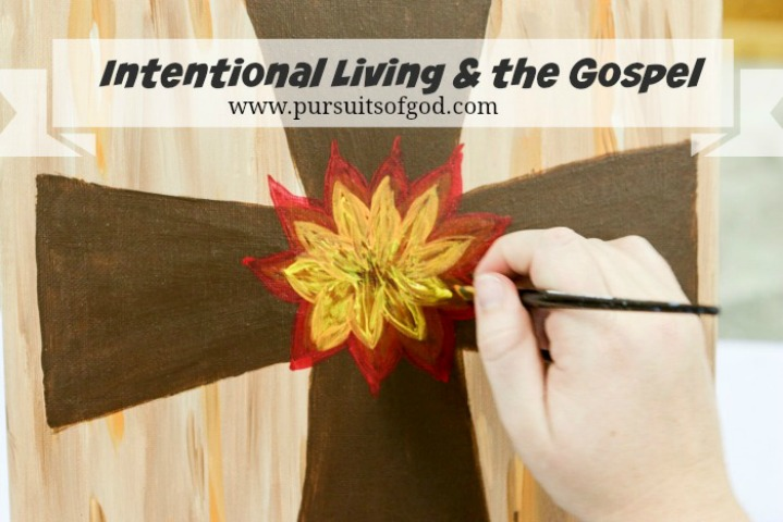 Intentional Living and the Gospel