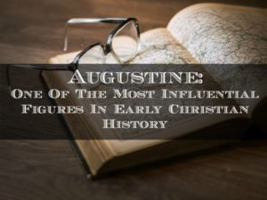 Augustine: One of the Most Influential Figures In Early Christian History