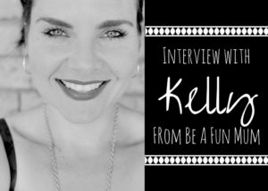 Interview with Kelly- Founder of Be A Fun Mum Blog